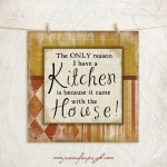 1-Only Reason I Have A Kitchen_2_A