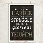 The Harder the Struggle 12x18 A